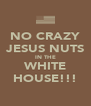 NO CRAZY JESUS NUTS IN THE WHITE HOUSE!!! - Personalised Poster A4 size