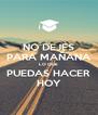 NO DEJES PARA MAÑANA LO QUE PUEDAS HACER HOY - Personalised Poster A4 size