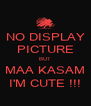 NO DISPLAY PICTURE BUT MAA KASAM I'M CUTE !!! - Personalised Poster A4 size