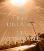 NO DISTANCE IS UN- ATTAINABLE - Personalised Poster A4 size