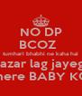 NO DP BCOZ   tumhari bhabhi ne kaha hai nazar lag jayegi mere BABY KO - Personalised Poster A4 size