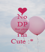 No DP But pkaa   i'm Cute :* - Personalised Poster A4 size