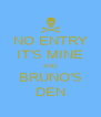 NO ENTRY IT'S MINE AND BRUNO'S DEN - Personalised Poster A4 size