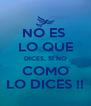 NO ES  LO QUE DICES, SI NO COMO LO DICES !! - Personalised Poster A4 size