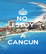 NO  ESTOY ME FUI  A CANCUN - Personalised Poster A4 size