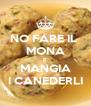 NO FARE IL  MONA E MANGIA I CANEDERLI - Personalised Poster A4 size
