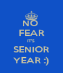 NO  FEAR IT'S  SENIOR YEAR :) - Personalised Poster A4 size