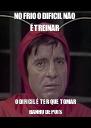 NO FRIO O DIFICIL NÃO É TREINAR  O DIFICIL É TER QUE TOMAR BANHO DEPOIS - Personalised Poster A4 size