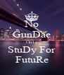 No GunDae OnLy StuDy For FutuRe - Personalised Poster A4 size