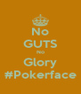 No GUTS No Glory #Pokerface - Personalised Poster A4 size
