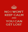 NO I WON'T KEEP CALM AND YOU CAN GET LOST - Personalised Poster A4 size