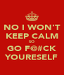 NO I WON'T KEEP CALM SO GO F@#CK YOURESELF - Personalised Poster A4 size