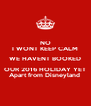 NO I WONT KEEP CALM WE HAVENT BOOKED OUR 2016 HOLIDAY YET Apart from Disneyland  - Personalised Poster A4 size