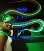 NO IM NOT LUCKY  IM  BLESSED - Personalised Poster A4 size