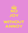 NO JOY  WITHOUT ANNOY - Personalised Poster A4 size