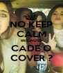 NO KEEP CALM BECAUSE CADE O COVER ? - Personalised Poster A4 size