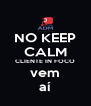 NO KEEP CALM CLIENTE IN FOCO vem aí - Personalised Poster A4 size