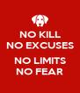 NO KILL NO EXCUSES  NO LIMITS NO FEAR - Personalised Poster A4 size