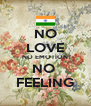 NO LOVE NO EMOTION NO  FEELING - Personalised Poster A4 size