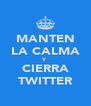 MANTEN LA CALMA Y CIERRA TWITTER - Personalised Poster A4 size