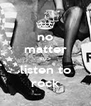 no matter <u> listen to rock - Personalised Poster A4 size