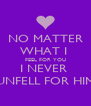 NO MATTER WHAT I  FEEL FOR YOU I NEVER  UNFELL FOR HIM - Personalised Poster A4 size