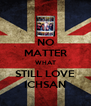 NO MATTER WHAT STILL LOVE ICHSAN - Personalised Poster A4 size