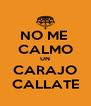 NO ME  CALMO UN CARAJO CALLATE - Personalised Poster A4 size