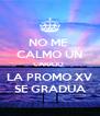 NO ME  CALMO UN CARAJO  LA PROMO XV SE GRADUA - Personalised Poster A4 size