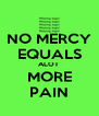 NO MERCY EQUALS ALOT  MORE PAIN - Personalised Poster A4 size