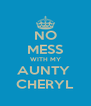NO MESS WITH MY AUNTY  CHERYL - Personalised Poster A4 size