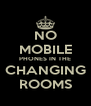 NO MOBILE PHONES IN THE CHANGING ROOMS - Personalised Poster A4 size