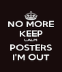 NO MORE KEEP CALM POSTERS I'M OUT - Personalised Poster A4 size
