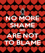 NO MORE SHAME WE ARE NOT TO BLAME - Personalised Poster A4 size