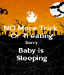 NO More Trick  Or Treating Sorry Baby is  Sleeping - Personalised Poster A4 size