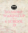 NO MORE WAKING UP EARLY 4 SCHOOL ;D - Personalised Poster A4 size