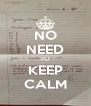 NO NEED TO KEEP CALM - Personalised Poster A4 size