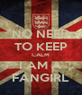 NO NEED TO KEEP CALM I AM A FANGIRL - Personalised Poster A4 size