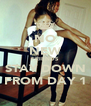 NO NEW FRIENDS STAY DOWN FROM DAY 1 - Personalised Poster A4 size