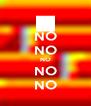 NO NO NO NO NO - Personalised Poster A4 size
