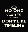 NO ONE CARES IF YOU DON'T LIKE TIMELINE - Personalised Poster A4 size