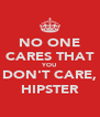 NO ONE CARES THAT YOU DON'T CARE, HIPSTER - Personalised Poster A4 size