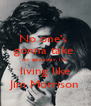 No one's  gonna take  my soul away, I'm  living like Jim Morrison - Personalised Poster A4 size