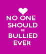 NO ONE   SHOULD BE BULLIED EVER  - Personalised Poster A4 size