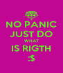 NO PANIC JUST DO WHAT IS RIGTH :$ - Personalised Poster A4 size