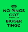 NO PINGS COZ MANZ ON BIGGER TINGZ - Personalised Poster A4 size