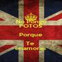 No Pongo FOTOS Porque Te  enamoras - Personalised Poster A4 size