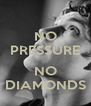 NO PRESSURE  NO DIAMONDS - Personalised Poster A4 size