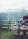 No Quiero Que Seas            Un Amor Perfecto       - Personalised Poster A4 size