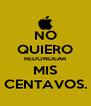 NO QUIERO REDONDEAR MIS CENTAVOS. - Personalised Poster A4 size